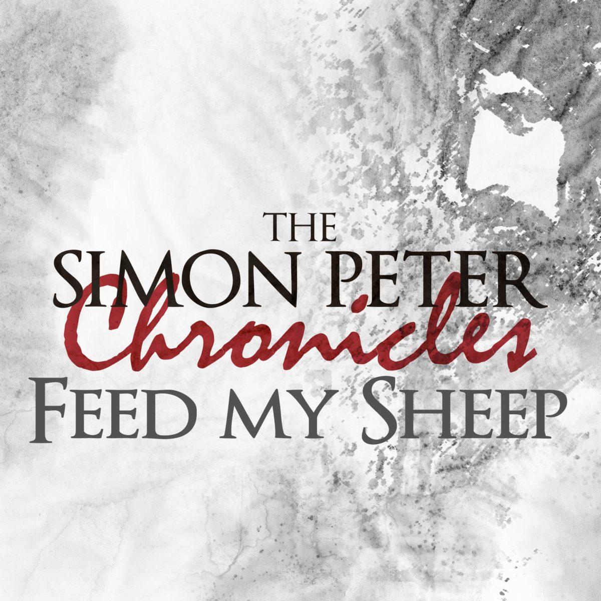 Sermon Feed My Sheep: The Simon Peter Chronicles: Feed My Sheep Script