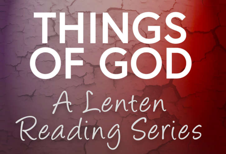Things of God - A Lenten Reading Series
