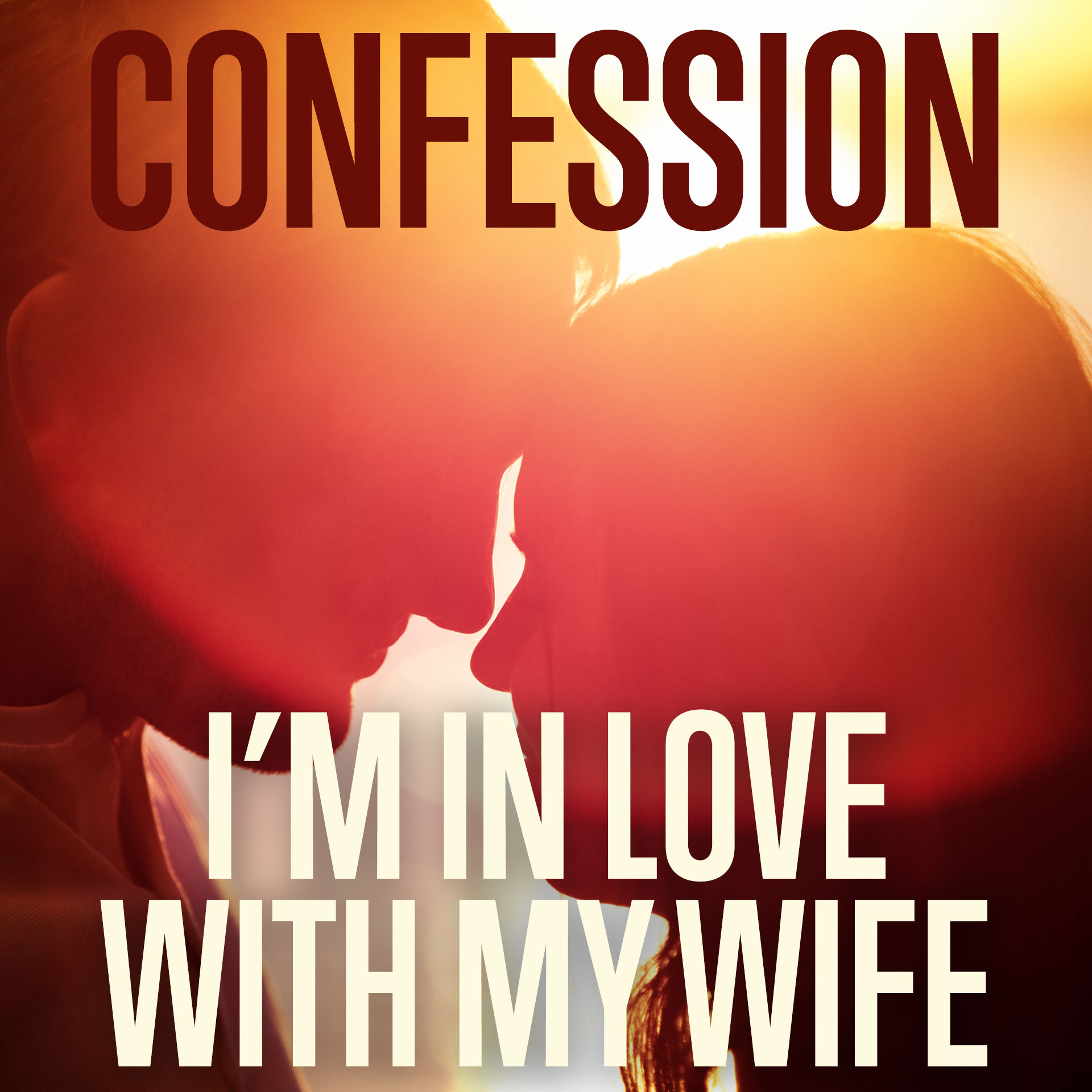 Confession Im In Love With My Wife Script The Skit Guys