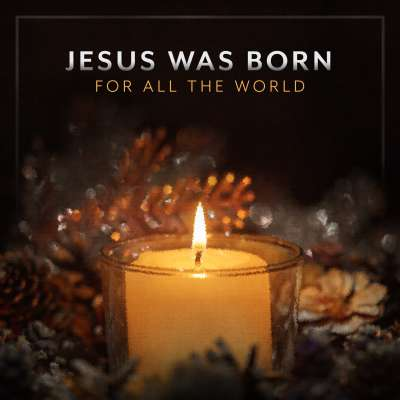 Jesus Was Born for All the World