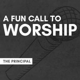 A Fun Call to Worship: The Principal