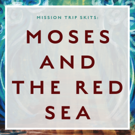 Mission Trip Skits: Moses and the Red Sea