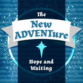 The New ADVENTure: Hope and Waiting