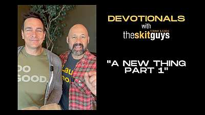 Devotionals with The Skit Guys: A New Thing Part 1