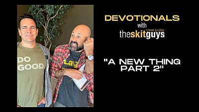 Devotionals with The Skit Guys: A New Thing Part 2