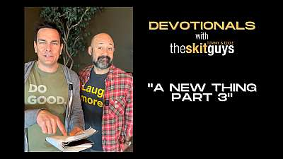 Devotionals with The Skit Guys: A New Thing Part 3