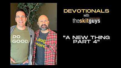 Devotionals with The Skit Guys: A New Thing Part 4