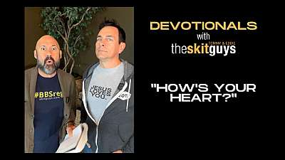 Devotionals with The Skit Guys: How's Your Heart?