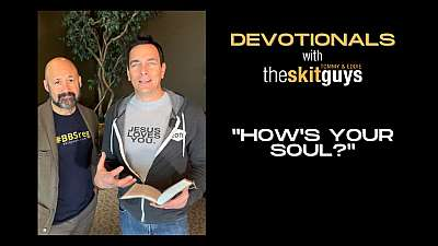 Devotionals with The Skit Guys: How's Your Soul?