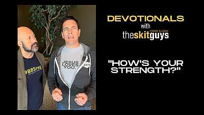 Devotionals with The Skit Guys: How's Your Strength?