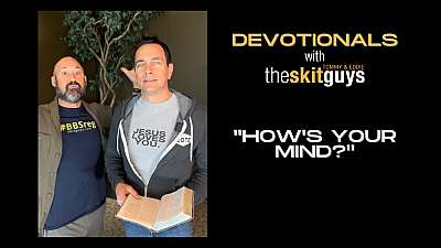 Devotionals with The Skit Guys: How's Your Mind?