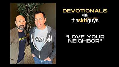 Devotionals with The Skit Guys: Love Your Neighbor