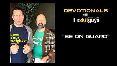 Devotionals with The Skit Guys: Be On Guard