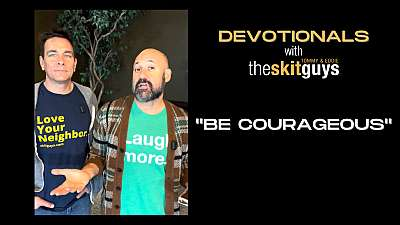 Devotionals with The Skit Guys: Be Courageous