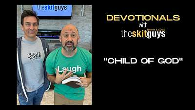 Devotionals with The Skit Guys: Child of God