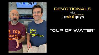 Devotionals with The Skit Guys: Cup of Water