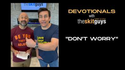 Devotionals with The Skit Guys: Don't Worry