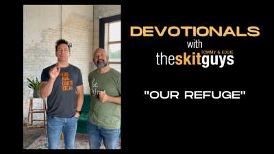 Devotionals with The Skit Guys: Our Refuge