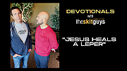 Devotionals with The Skit Guys: Jesus Heals a Leper