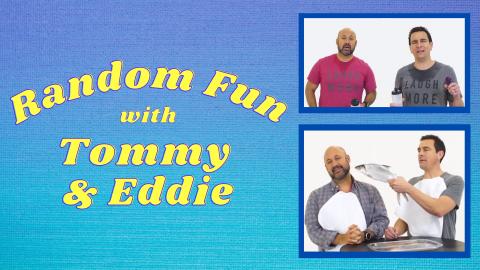 Random Fun with Tommy & Eddie