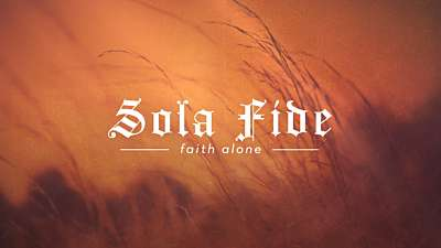 Reformation Sola Fide