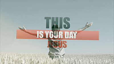 This Is Your Day Jesus