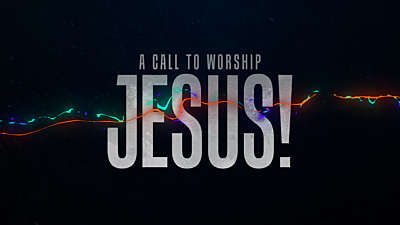 A Call To Worship Jesus