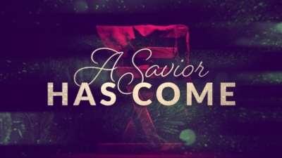 A Savior Has Come