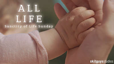 All Life: Sanctity of Life Sunday