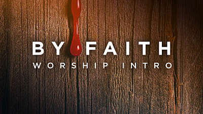 By Faith Worship Intro