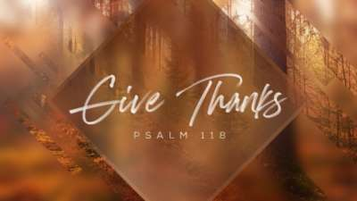 Give Thanks (Psalm 118)
