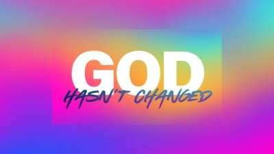 God Hasn't Changed