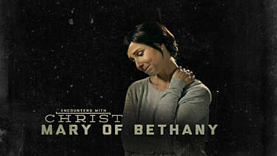 Encounters With Christ: Mary of Bethany