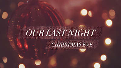 Our Last Night Christmas Eve