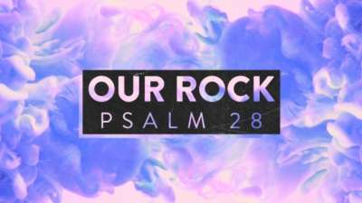 Our Rock Psalm 28
