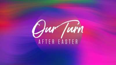 Our Turn (After Easter)