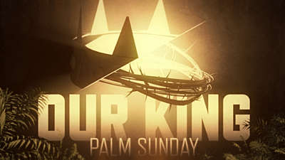 Our King (Palm Sunday)
