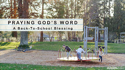 Praying God's Word: A Back To School Blessing
