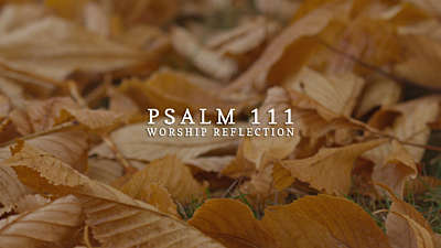 Psalm 111: Worship Reflection