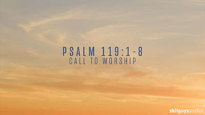 Psalm 119 1-8: Call To Worship