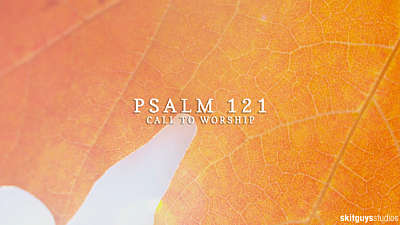 Psalm 121: Call To Worship