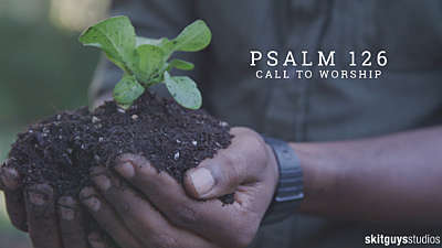 Psalm 126: Call To Worship