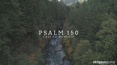 Psalm 150: Call To Worship