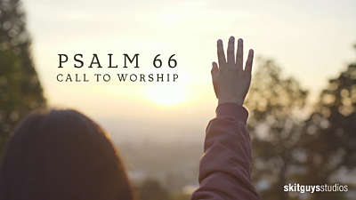 Psalm 66: Call To Worship