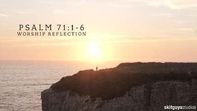Psalm 71:1-6: Worship Reflection