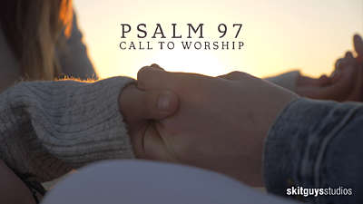 Psalm 97: Call To Worship