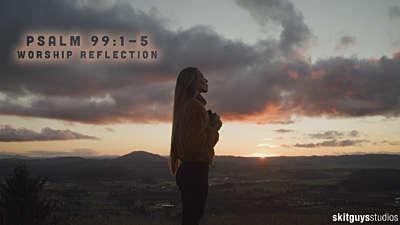 Psalm 99 1-5: Worship Reflection