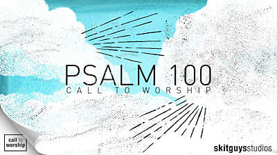 Call To Worship: Psalm 100