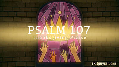 Psalm 107: Thanksgiving Praise