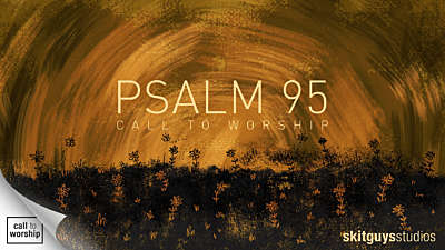 Call To Worship: Psalm 95